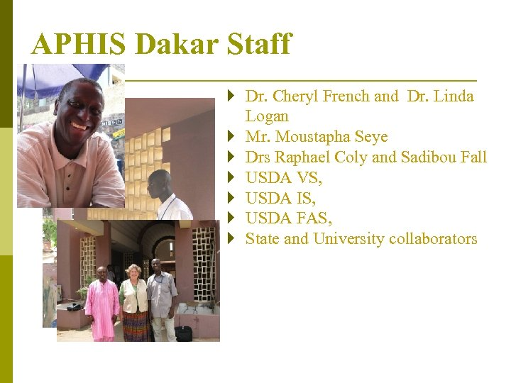 APHIS Dakar Staff } Dr. Cheryl French and Dr. Linda Logan } Mr. Moustapha