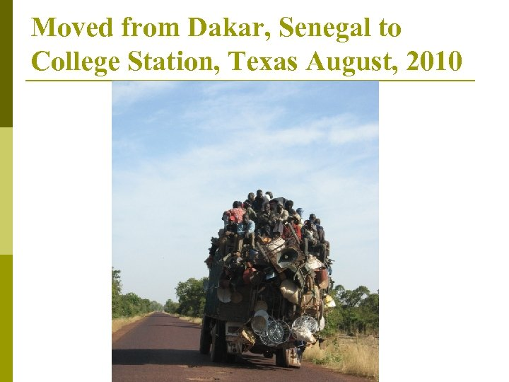 Moved from Dakar, Senegal to College Station, Texas August, 2010