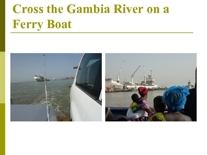Cross the Gambia River on a Ferry Boat
