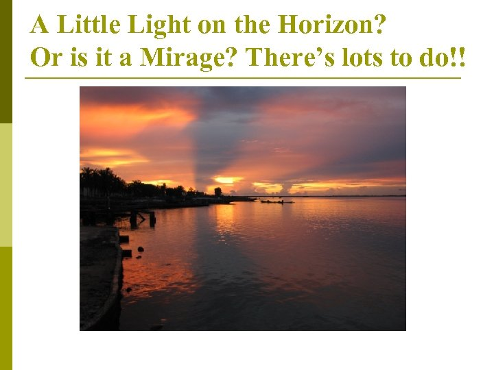 A Little Light on the Horizon? Or is it a Mirage? There's lots to