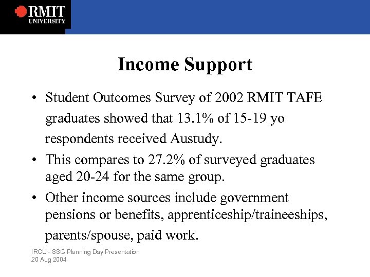 Income Support • Student Outcomes Survey of 2002 RMIT TAFE graduates showed that 13.