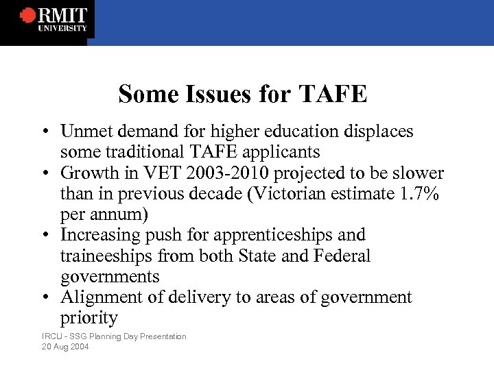 Some Issues for TAFE • Unmet demand for higher education displaces some traditional TAFE