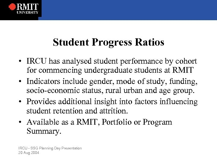 Student Progress Ratios • IRCU has analysed student performance by cohort for commencing undergraduate