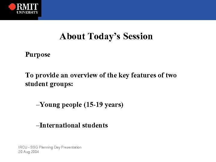 About Today's Session Purpose To provide an overview of the key features of two