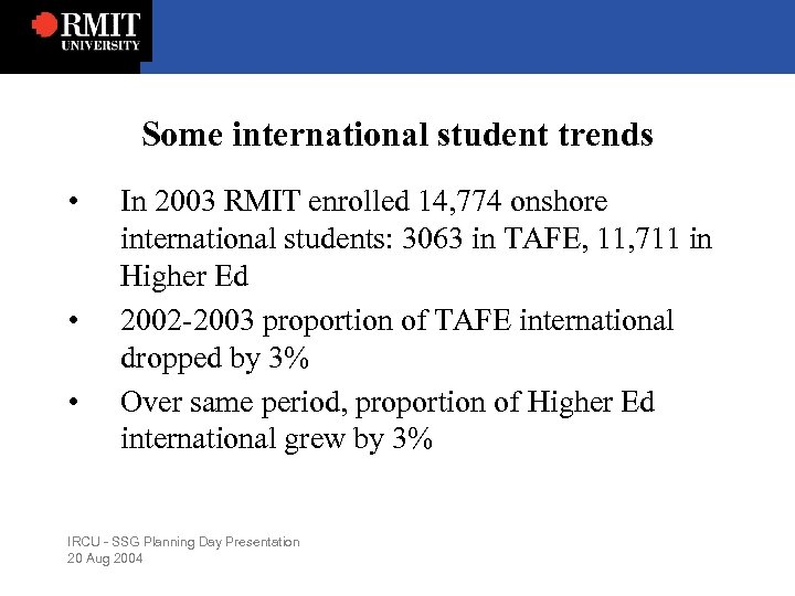 Some international student trends • • • In 2003 RMIT enrolled 14, 774 onshore