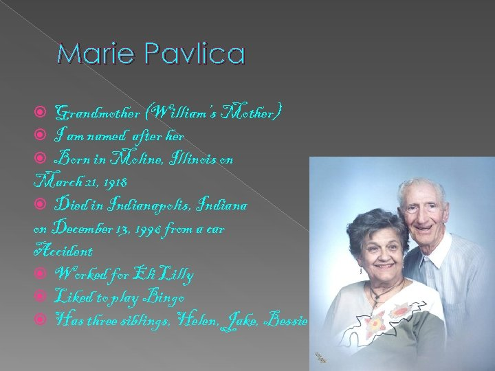 Marie Pavlica Grandmother (William's Mother) I am named after her Born in Moline, Illinois