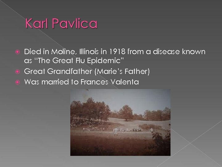 "Karl Pavlica Died in Moline, Illinois in 1918 from a disease known as ""The"