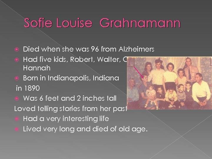 Sofie Louise Grahnamann Died when she was 96 from Alzheimers Had five kids, Robert,
