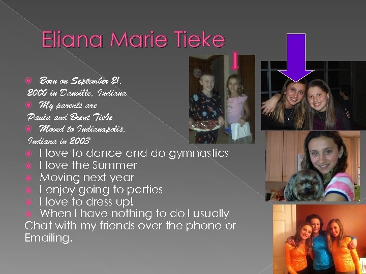 Eliana Marie Tieke Born on September 21, 2000 in Danville, Indiana My parents are