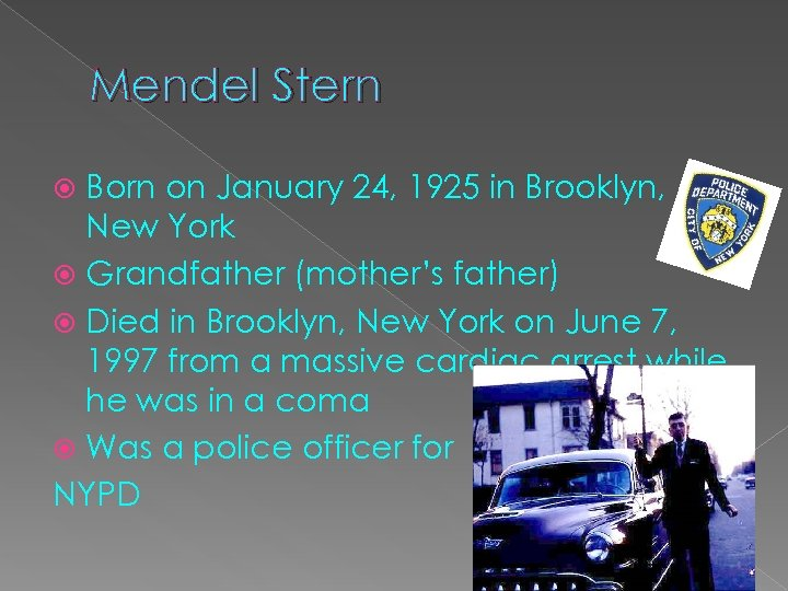 Mendel Stern Born on January 24, 1925 in Brooklyn, New York Grandfather (mother's father)