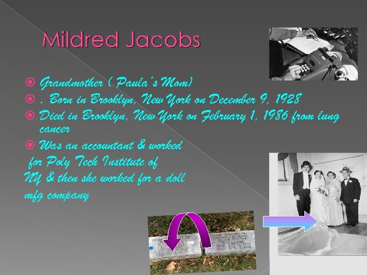 Mildred Jacobs Grandmother ( Paula's Mom). Born in Brooklyn, New York on December 9,