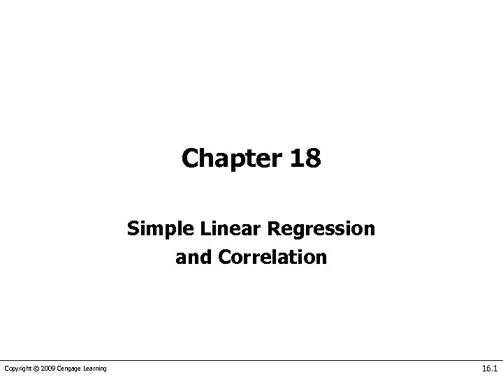 Chapter 18 Simple Linear Regression and Correlation Copyright © 2009 Cengage Learning 16. 1