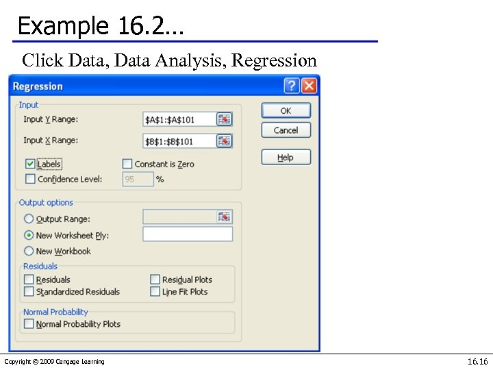 Example 16. 2… Click Data, Data Analysis, Regression Copyright © 2009 Cengage Learning 16.