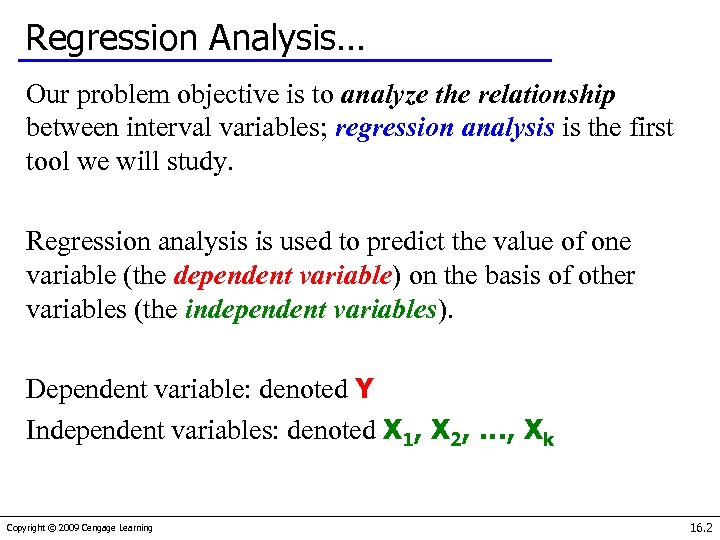 Regression Analysis… Our problem objective is to analyze the relationship between interval variables; regression