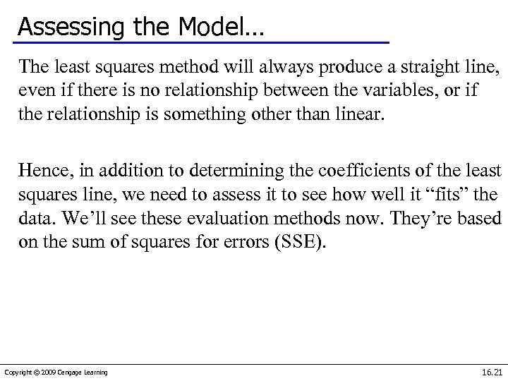 Assessing the Model… The least squares method will always produce a straight line, even