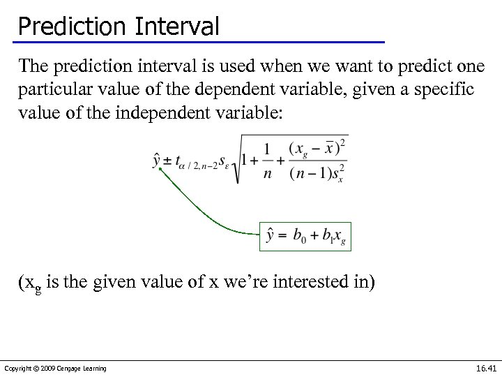 Prediction Interval The prediction interval is used when we want to predict one particular