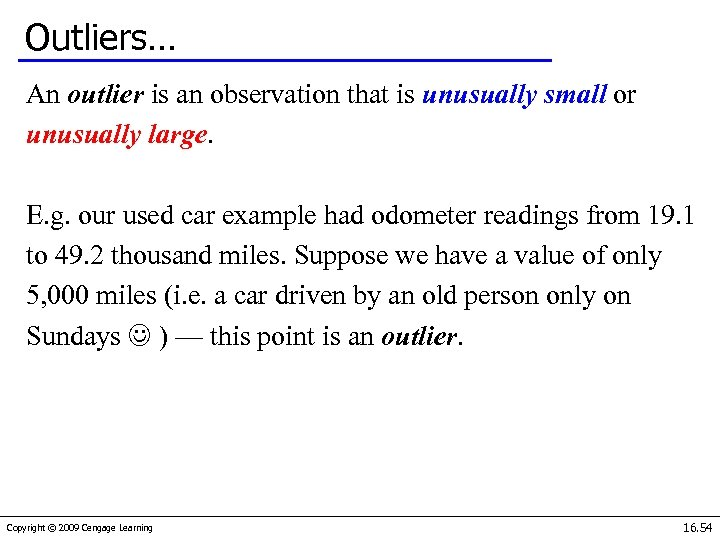 Outliers… An outlier is an observation that is unusually small or unusually large. E.