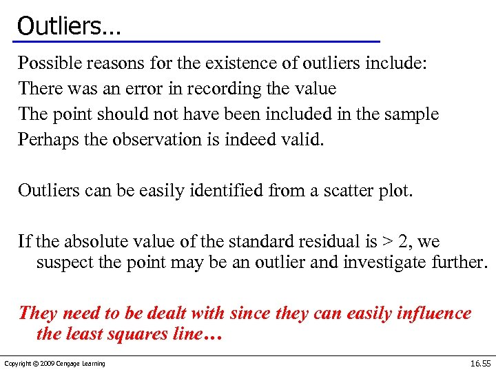 Outliers… Possible reasons for the existence of outliers include: There was an error in