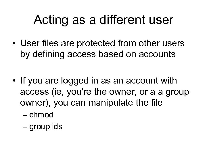 Acting as a different user • User files are protected from other users by