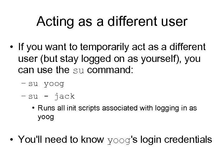 Acting as a different user • If you want to temporarily act as a