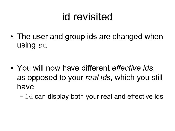 id revisited • The user and group ids are changed when using su •