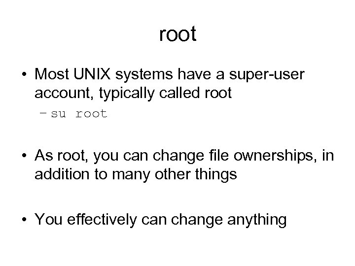 root • Most UNIX systems have a super-user account, typically called root – su