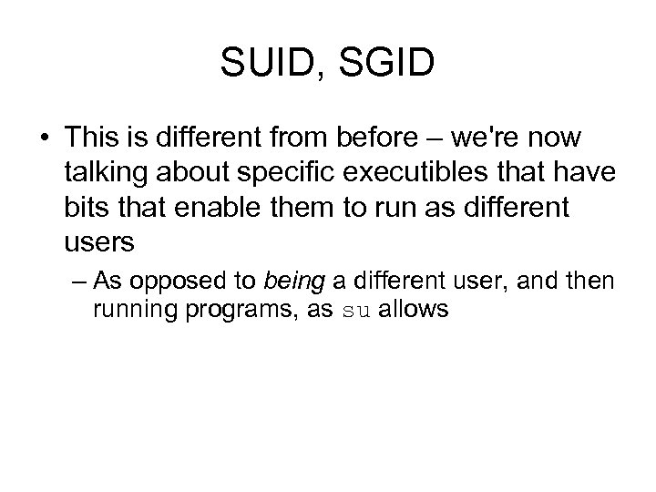 SUID, SGID • This is different from before – we're now talking about specific