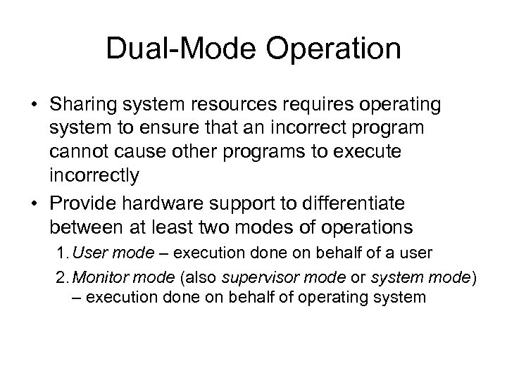 Dual-Mode Operation • Sharing system resources requires operating system to ensure that an incorrect