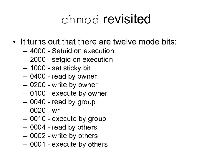 chmod revisited • It turns out that there are twelve mode bits: – –