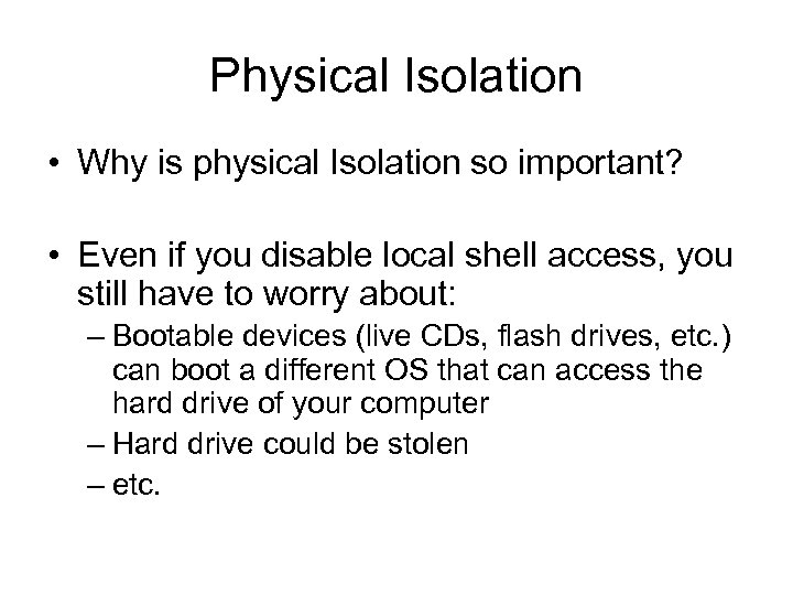 Physical Isolation • Why is physical Isolation so important? • Even if you disable