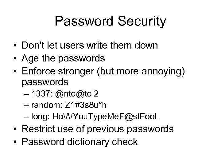Password Security • Don't let users write them down • Age the passwords •
