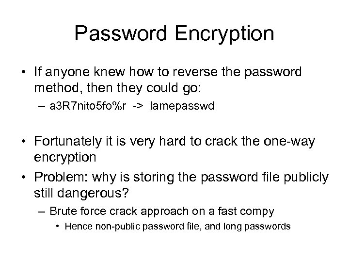 Password Encryption • If anyone knew how to reverse the password method, then they