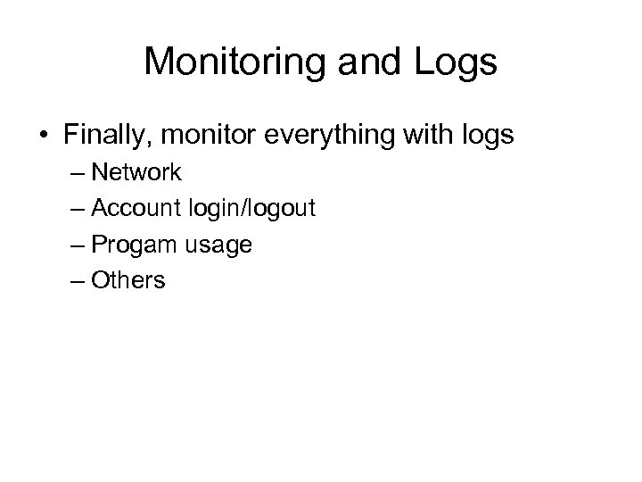 Monitoring and Logs • Finally, monitor everything with logs – Network – Account login/logout