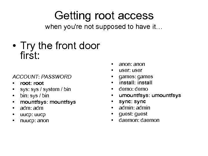 Getting root access when you're not supposed to have it… • Try the front