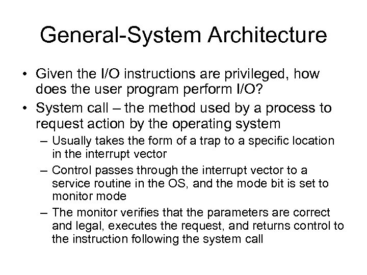 General-System Architecture • Given the I/O instructions are privileged, how does the user program