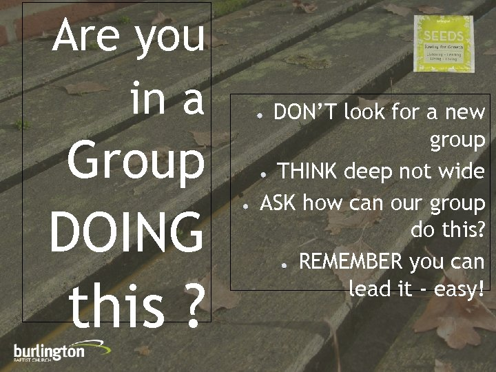 Are you in a Group DOING this ? DON'T look for a new group