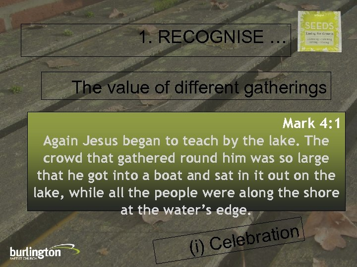 1. RECOGNISE … The value of different gatherings Mark 4: 1 Again Jesus began