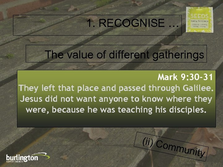 1. RECOGNISE … The value of different gatherings Mark 9: 30 -31 They left