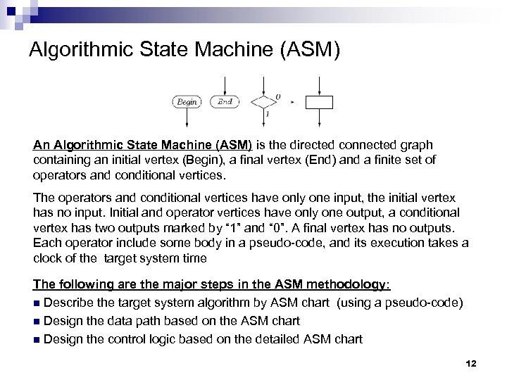 Algorithmic State Machine (ASM) An Algorithmic State Machine (ASM) is the directed connected graph