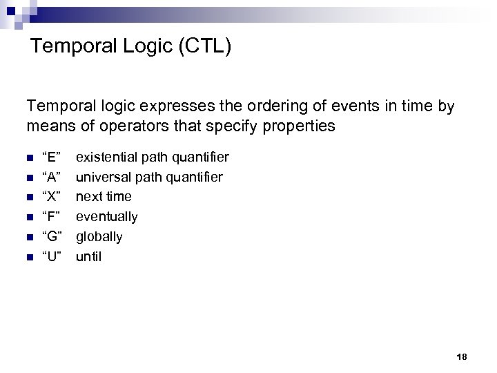 Temporal Logic (CTL) Temporal logic expresses the ordering of events in time by means