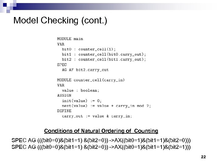 Model Checking (cont. ) Conditions of Natural Ordering of Counting SPEC AG (((bit 0=0)&(bit