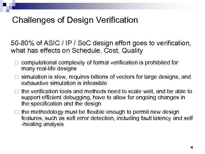 Challenges of Design Verification 50 -80% of ASIC / IP / So. C design