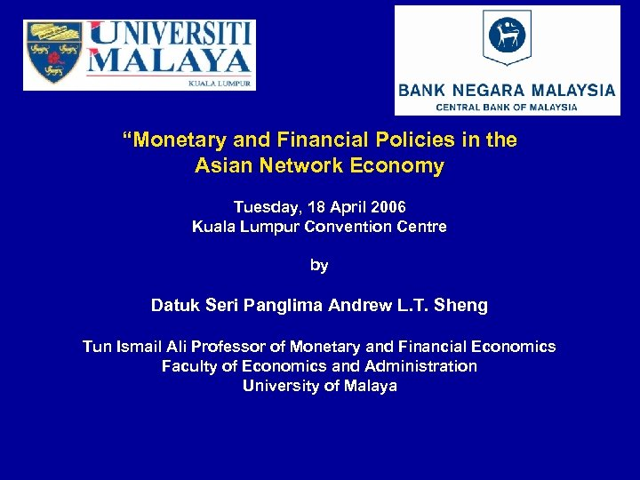 """""""Monetary and Financial Policies in the Asian Network Economy Tuesday, 18 April 2006 Kuala"""