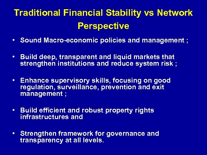 Traditional Financial Stability vs Network Perspective • Sound Macro-economic policies and management ; •