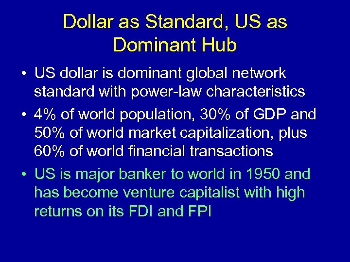 Dollar as Standard, US as Dominant Hub • US dollar is dominant global network