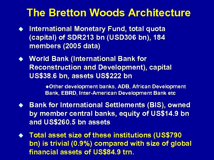The Bretton Woods Architecture International Monetary Fund, total quota (capital) of SDR 213 bn