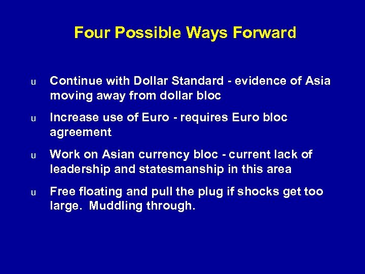 Four Possible Ways Forward u Continue with Dollar Standard - evidence of Asia moving