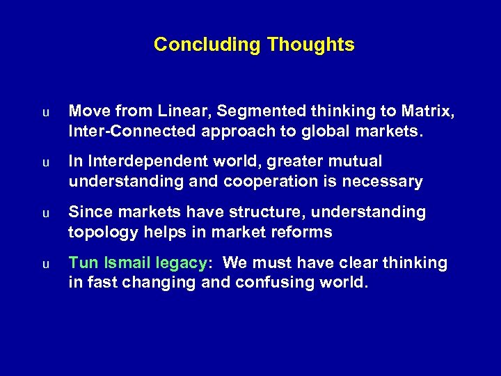 Concluding Thoughts u Move from Linear, Segmented thinking to Matrix, Inter-Connected approach to global