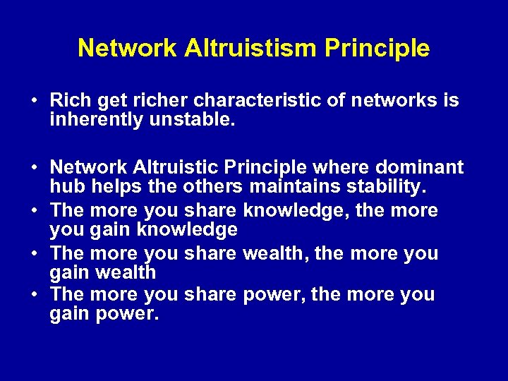 Network Altruistism Principle • Rich get richer characteristic of networks is inherently unstable. •