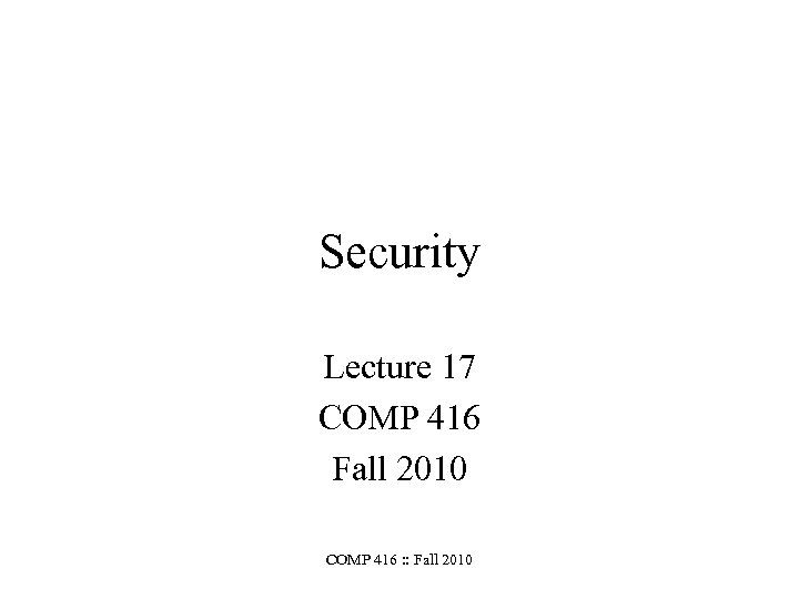 Security Lecture 17 COMP 416 Fall 2010 COMP 416 : : Fall 2010